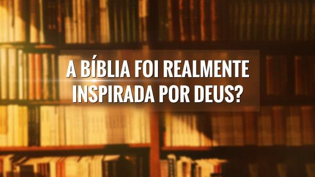 2 Timóteo 3:16 - A Bíblia foi realmente inspirada por Deus?