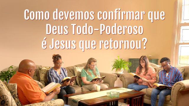 Como devemos confirmar que Deus Todo-Poderoso é Jesus que retornou?