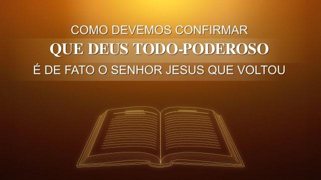 Como devemos confirmar que Deus Todo-Poderoso é de fato o Senhor Jesus que voltou - Imagem
