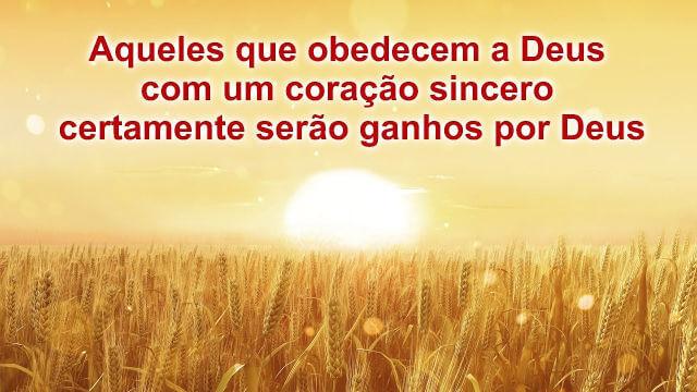 Aqueles que obedecem a Deus com um coração sincero certamente serão ganhos por Deus