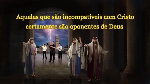 Aqueles que são incompatíveis com Cristo certamente são oponentes de Deus