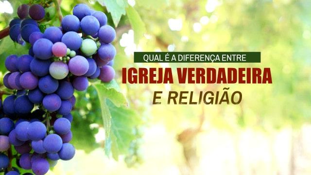 Qual é a diferença entre a Igreja verdadeira e a religião?
