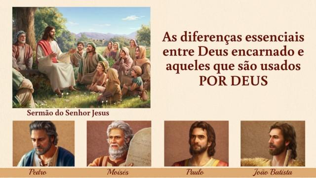 Quais são as diferenças essenciais entre Deus encarnado e aqueles que são usados por Deus?