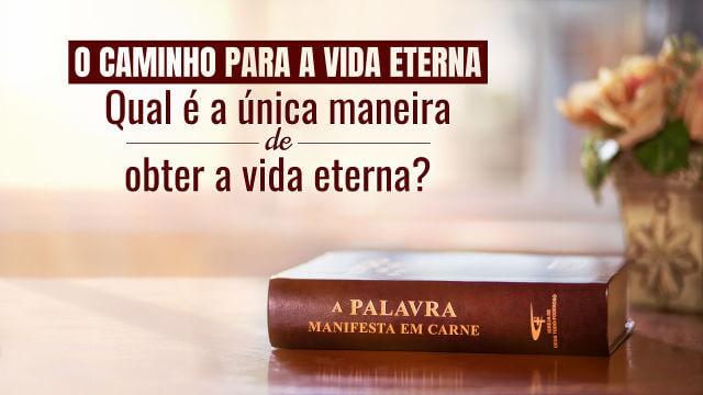 O caminho para a vida eterna - Qual é a única maneira de obter a vida eterna?