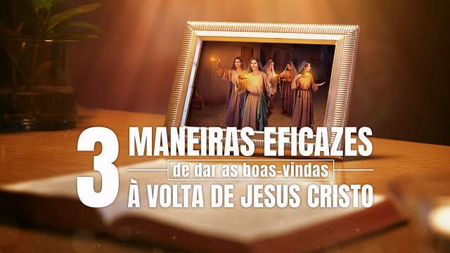 3 maneiras eficazes de dar as boas-vindas à volta de Jesus Cristo