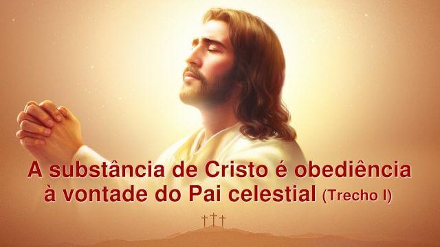 Palavra de Deus Todo-Poderoso - A substância de Cristo é obediência à vontade do Pai celestial (Trecho 1)
