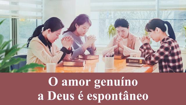O amor genuíno a Deus é espontâneo
