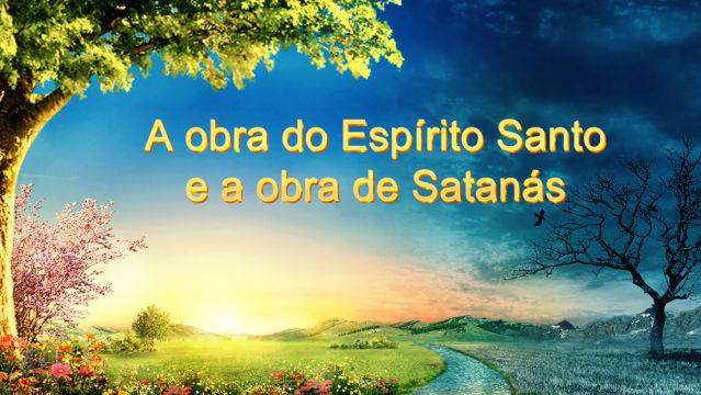 A obra do Espírito Santo e a obra de Satanás