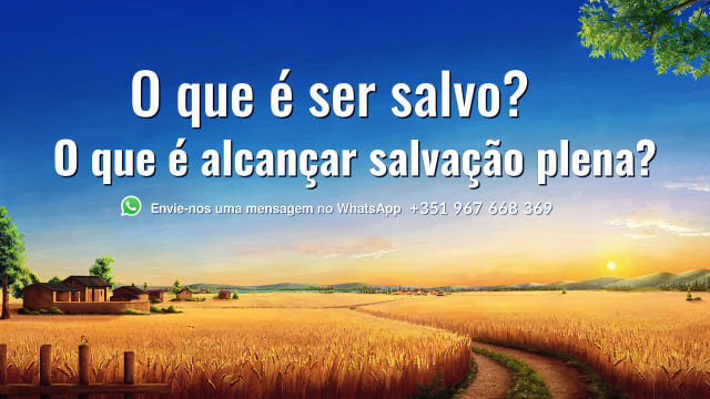 O que é ser salvo? O que é alcançar salvação plena?