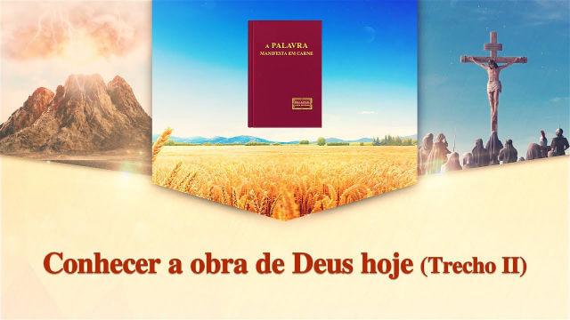 """Palavra de Deus """"Conhecer a obra de Deus hoje"""" (Trecho 2)"""