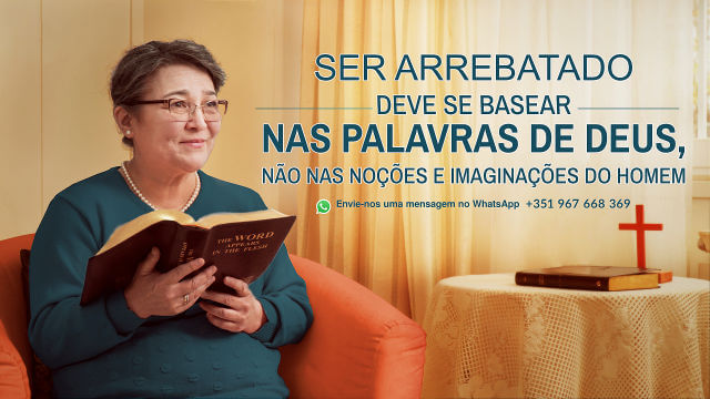 Ser arrebatado deve se basear nas palavras de Deus, não nas noções e imaginações do homem