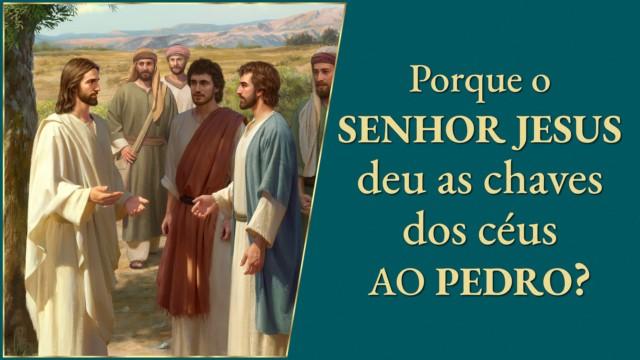 Matthew 16:19 — Porque o Senhor Jesus deu as chaves dos céus ao Pedro?