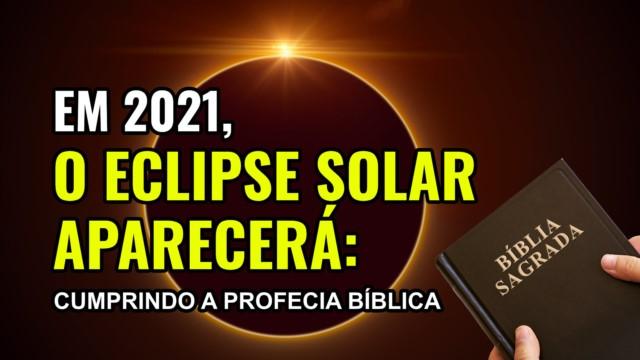 Em 2021, o eclipse solar aparecerá: cumprindo a profecia bíblica