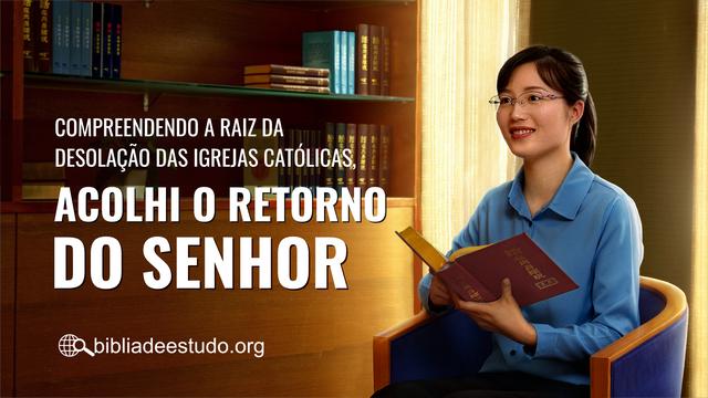 Compreendendo a raiz da desolação das igrejas católicas, acolhi o retorno do Senhor